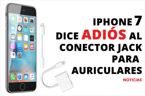 Iphone 7 dice adiós al conector Jack para auriculares