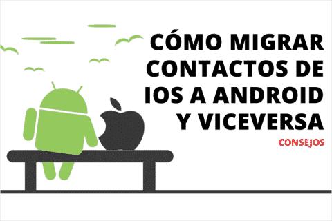 Cómo migrar contactos de iOS a Android y viceversa