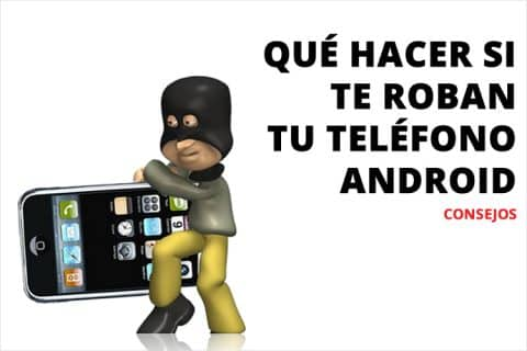 Qué hacer si te roban tu teléfono Android