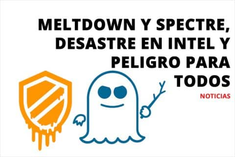 Meltdown y Spectre, desastre en Intel y peligro para todos